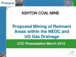 Proposed Mining of Remnant Areas within the  NEOC and  UG Gas Drainage