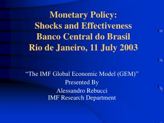 Monetary Policy:  Shocks and Effectiveness Banco Central do Brasil Rio de Janeiro, 11 July 2003
