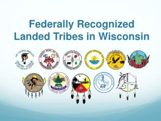 Federally Recognized  Landed Tribes in Wisconsin