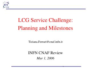 LCG Service Challenge: Planning and Milestones Tiziana.Ferrari@cnaffn.it INFN CNAF Review