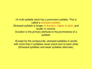 A multi-syllable word has a prominent syllable. This is called a  stressed syllable .