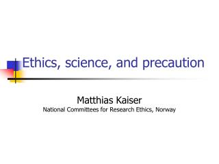 Ethics, science, and precaution