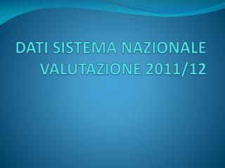 DATI SISTEMA NAZIONALE VALUTAZIONE 2011/12