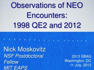 Ground-Based Observations of NEO Encounters:  1998  QE2  and 2012 DA14