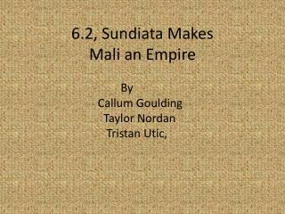 6.2, Sundiata Makes  Mali an Empire