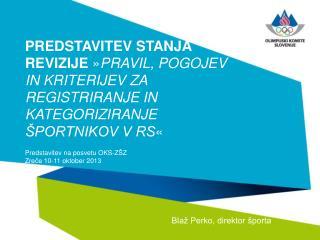 Predstavitev na posvetu OKS-ZŠZ Zreče 10-11 oktober 2013 Blaž Perko, direktor športa