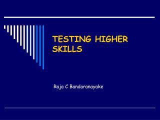 TESTING HIGHER SKILLS