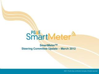 SmartMeter TM Steering Committee Update � March 2012