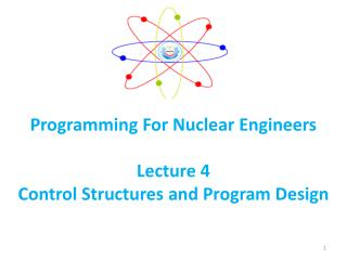 Programming For Nuclear Engineers  Lecture 4 Control Structures and Program Design