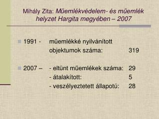 Mihály Zita:  M űemlékvédelem- és műemlék helyzet Hargita megyében – 2007