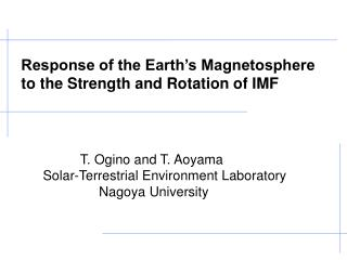 T. Ogino and T. Aoyama Solar-Terrestrial Environment Laboratory