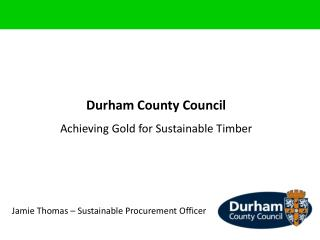 Durham County Council Achieving Gold for Sustainable Timber