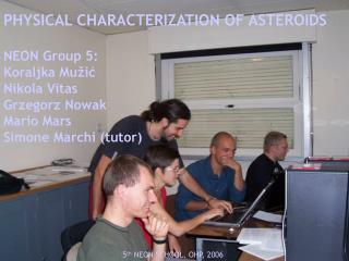 PHYSICAL CHARACTERIZATION OF ASTEROIDS NEON Group 5: Koraljka Mužić Nikola Vitas Grzegorz Nowak