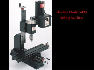 Sherline Model 5400 Milling Machine