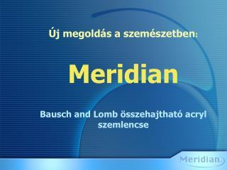 Új megoldás a szemészetben : Meridian Bausch and Lomb összehajtható acryl szemlencse