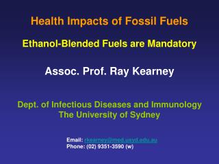 Health Impacts of Fossil Fuels Ethanol-Blended Fuels are Mandatory Assoc. Prof. Ray Kearney