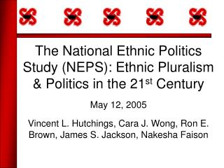 The National Ethnic Politics Study (NEPS): Ethnic Pluralism & Politics in the 21 st  Century