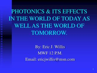 PHOTONICS & ITS EFFECTS IN THE WORLD OF TODAY AS WELL AS THE WORLD OF TOMORROW.