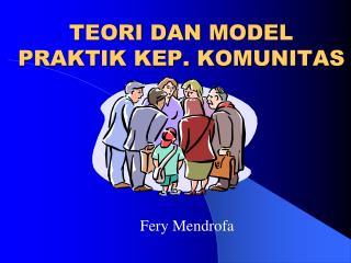 TEORI DAN MODEL PRAKTIK KEP. KOMUNITAS