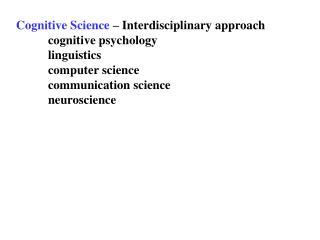 Cognitive Science  – Interdisciplinary approach cognitive psychology  linguistics