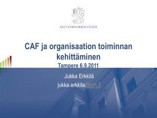 CAF ja organisaation toiminnan kehittäminen Tampere 6.9.2011
