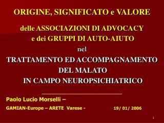 ORIGINE, SIGNIFICATO e VALORE   delle ASSOCIAZIONI DI ADVOCACY  e dei GRUPPI DI AUTO-AIUTO  nel  TRATTAMENTO ED ACCOMPAG
