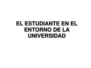 EL ESTUDIANTE EN EL ENTORNO DE LA UNIVERSIDAD