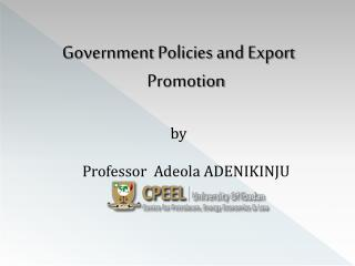 Government Policies and Export Promotion by Professor   Adeola  ADENIKINJU