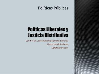 Políticas Públicas Políticas Liberales y Justicia Distributiva