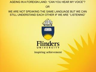 "AGEING IN A FOREIGN LAND: ""CAN YOU HEAR MY VOICE""? OR"