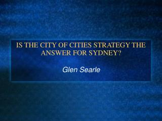 IS THE CITY OF CITIES STRATEGY THE ANSWER FOR SYDNEY?