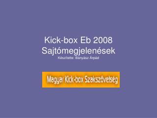 Kick-box Eb 2008 Sajtómegjelenések Készítette: Bányász Árpád