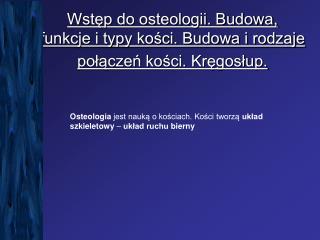 Wstęp do osteologii. Budowa, funkcje i typy kości. Budowa i rodzaje połączeń kości. Kręgosłup.