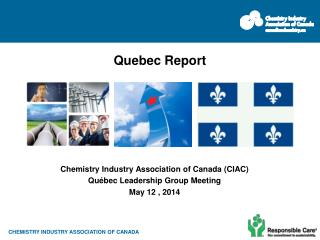 Chemistry Industry Association of Canada (CIAC) Québec Leadership Group Meeting May 12 , 2014