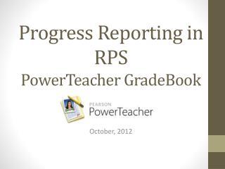 Progress Reporting in RPS PowerTeacher GradeBook
