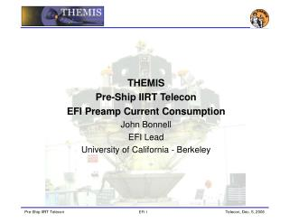 THEMIS Pre-Ship IIRT Telecon EFI Preamp Current Consumption John Bonnell EFI Lead