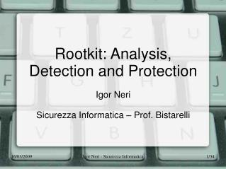 Rootkit: Analysis, Detection and Protection Igor Neri Sicurezza Informatica – Prof. Bistarelli