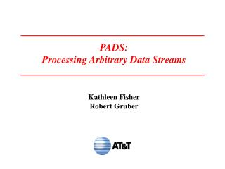 PADS: Processing Arbitrary Data Streams Kathleen Fisher Robert Gruber