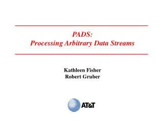 PADS: Processing Arbitrary Data Streams Kathleen Fisher Robert Gruber