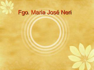 Fgo . Maria José Neri