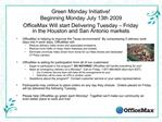 Green Monday Initiative  Beginning Monday July 13th 2009 OfficeMax Will start Delivering Tuesday   Friday in the Houston