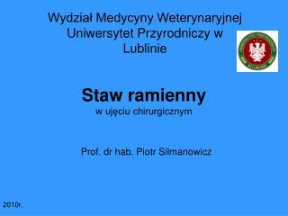 Staw ramienny  w ujęciu chirurgicznym Prof. dr hab. Piotr Silmanowicz