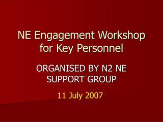 NE Engagement Workshop for Key Personnel