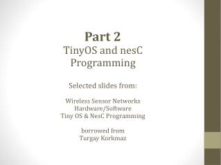 Part 2 TinyOS  and  nesC Programming Selected slides from: