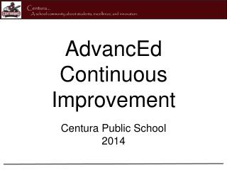 AdvancEd  Continuous Improvement Centura Public School 2014