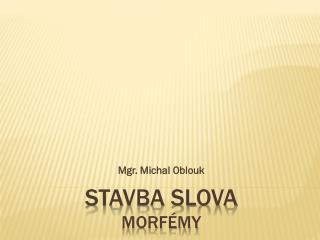 STAVBA SLOVA MORFÉMY