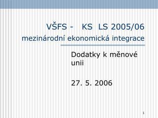 VŠFS -   KS  LS 2005/06 mezinárodní ekonomická integrace