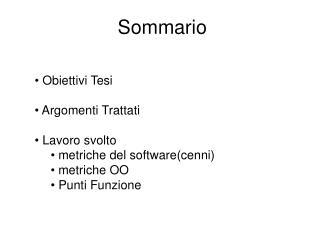 Sommario  Obiettivi Tesi  Argomenti Trattati  Lavoro svolto  metriche del software(cenni)