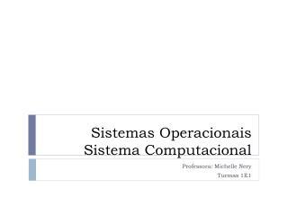 Sistemas Operacionais Sistema Computacional