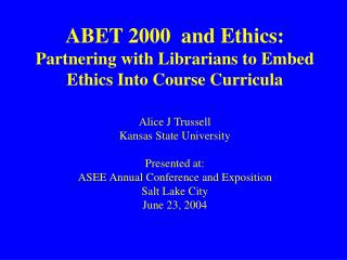 ABET 2000  and Ethics: Partnering with Librarians to Embed Ethics Into Course Curricula